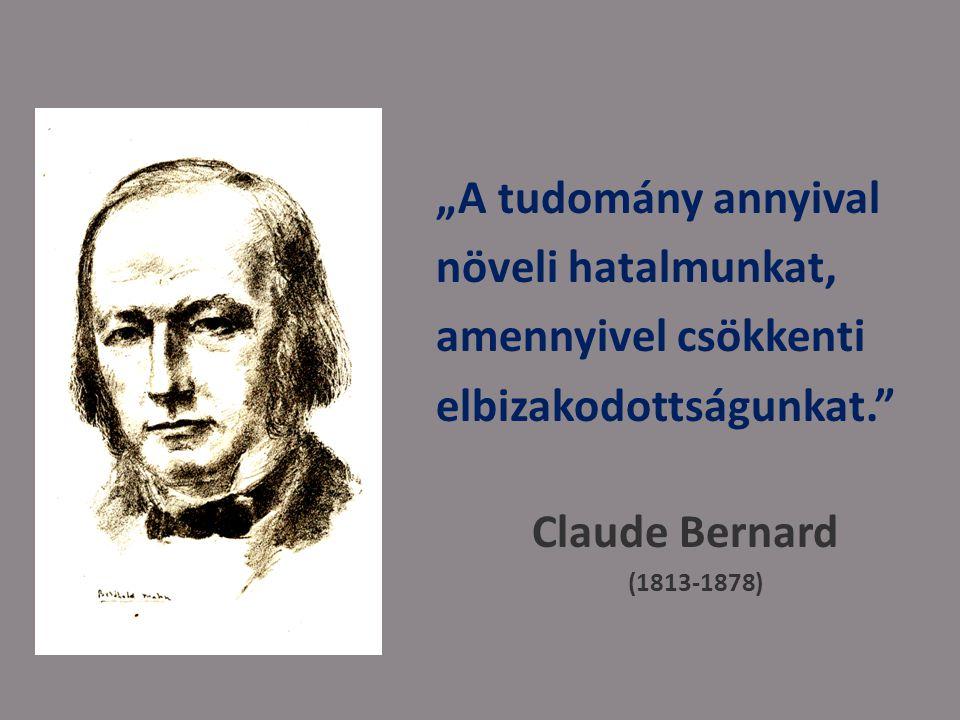 """""""A tudomány annyival növeli hatalmunkat, amennyivel csökkenti elbizakodottságunkat. Claude Bernard (1813-1878)"""