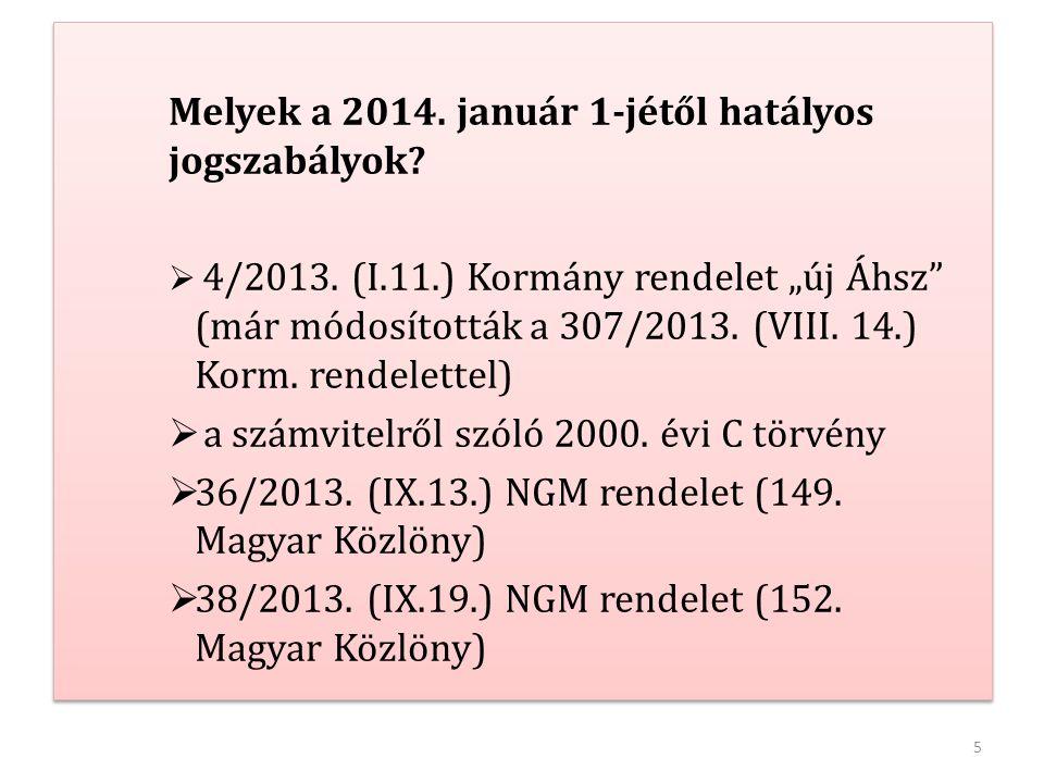 """5 Melyek a 2014. január 1-jétől hatályos jogszabályok?  4/2013. (I.11.) Kormány rendelet """"új Áhsz"""" (már módosították a 307/2013. (VIII. 14.) Korm. re"""
