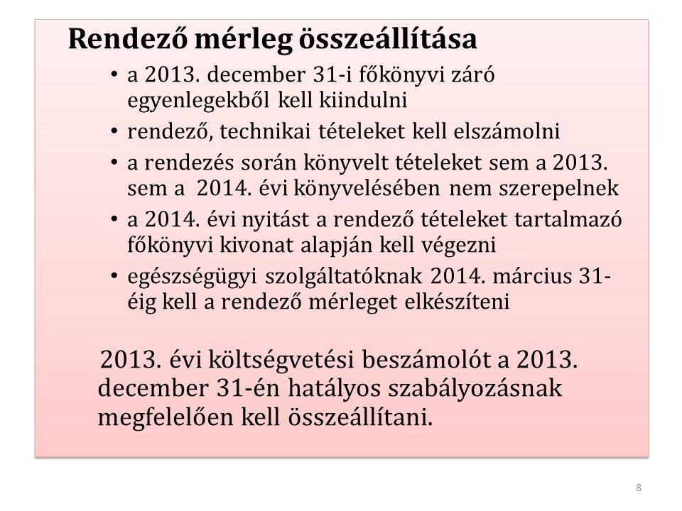8 Rendező mérleg összeállítása a 2013. december 31-i főkönyvi záró egyenlegekből kell kiindulni rendező, technikai tételeket kell elszámolni a rendezé