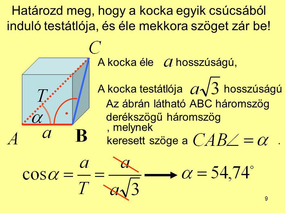10 Téglatest Az a,b,l a,b háromszög derékszögű, mert a téglatest a és b éle egymásra merőleges.