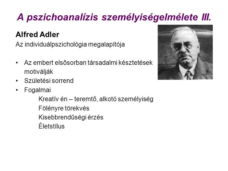 A pszichoanalízis személyiségelmélete III. Alfred Adler Az individuálpszichológia megalapítója Az embert elsősorban társadalmi késztetések motiválják