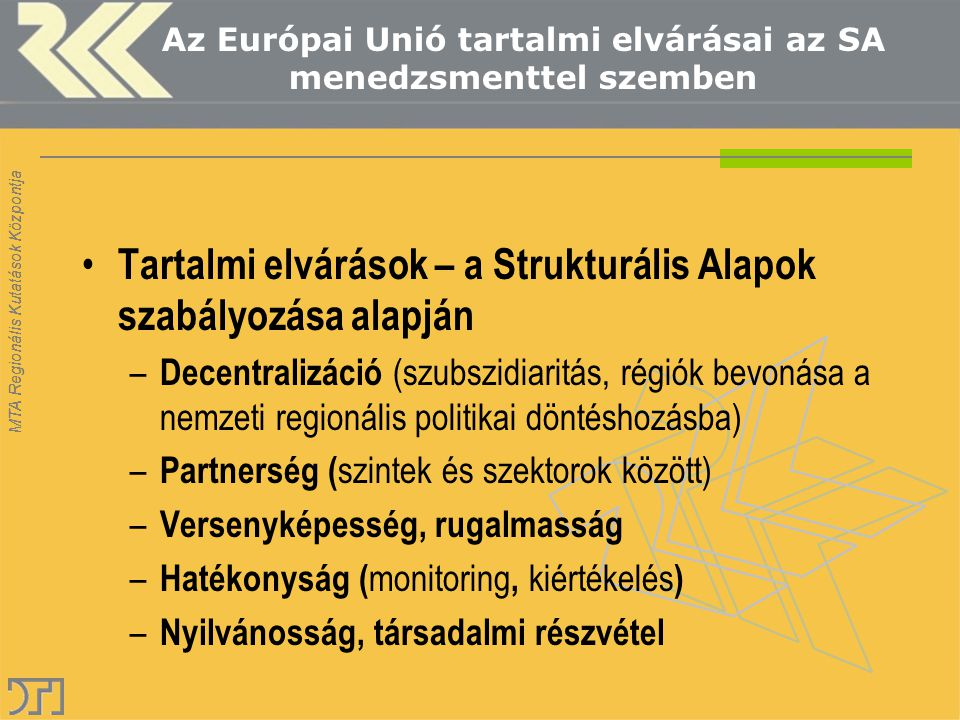 Tartalmi elvárások – a Strukturális Alapok szabályozása alapján – Decentralizáció (szubszidiaritás, régiók bevonása a nemzeti regionális politikai dön