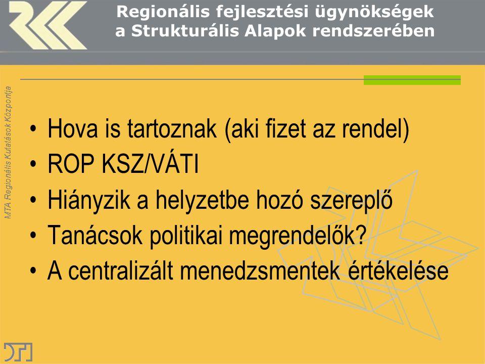 MTA Regionális Kutatások Központja Regionális fejlesztési ügynökségek a Strukturális Alapok rendszerében Hova is tartoznak (aki fizet az rendel) ROP K