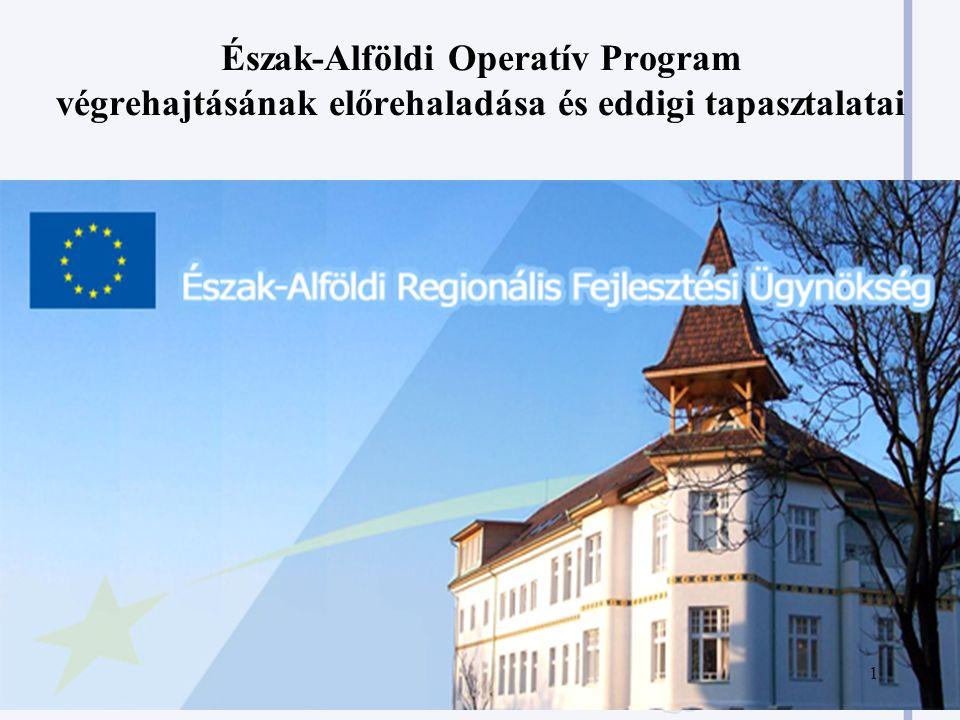 Észak-Alföldi Operatív Program végrehajtásának előrehaladása és eddigi tapasztalatai 1