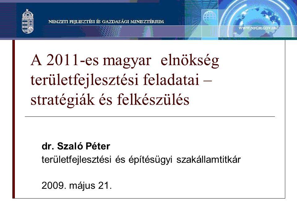 A 2011-es magyar elnökség területfejlesztési feladatai – stratégiák és felkészülés dr.