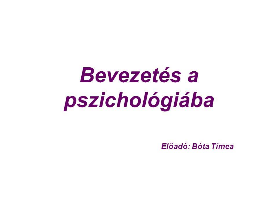 Bevezetés a pszichológiába Előadó: Bóta Tímea