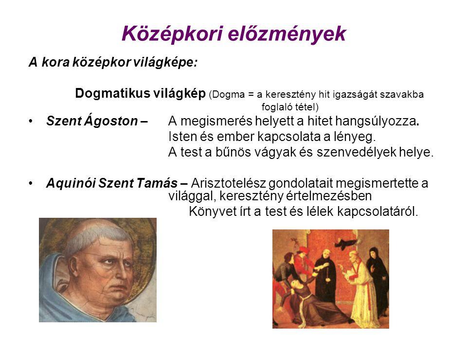 Középkori előzmények A kora középkor világképe: Dogmatikus világkép (Dogma = a keresztény hit igazságát szavakba foglaló tétel) Szent Ágoston – A megi