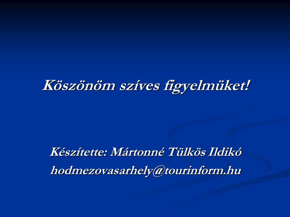 Köszönöm szíves figyelmüket! Készítette: Mártonné Tülkös Ildikó hodmezovasarhely@tourinform.hu