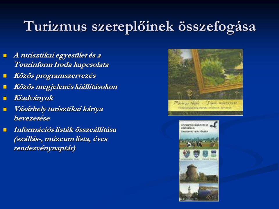 Turizmus szereplőinek összefogása A turisztikai egyesület és a Tourinform Iroda kapcsolata A turisztikai egyesület és a Tourinform Iroda kapcsolata Kö