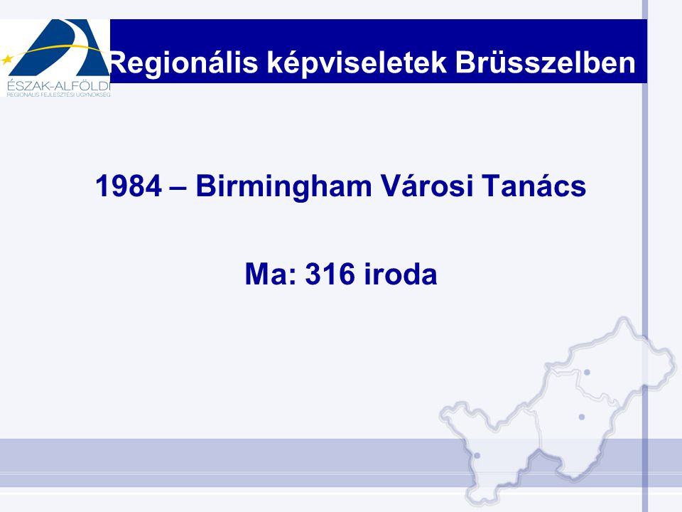 1984 – Birmingham Városi Tanács Ma: 316 iroda Regionális képviseletek Brüsszelben