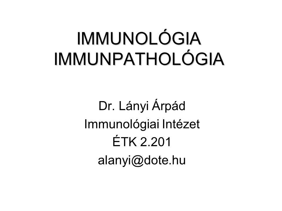 IMMUNOLÓGIA IMMUNPATHOLÓGIA Dr. Lányi Árpád Immunológiai Intézet ÉTK 2.201 alanyi@dote.hu