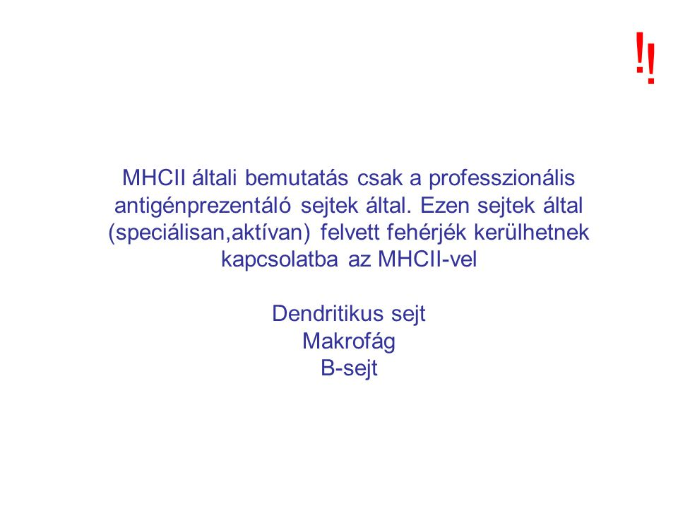 MHCII általi bemutatás csak a professzionális antigénprezentáló sejtek által. Ezen sejtek által (speciálisan,aktívan) felvett fehérjék kerülhetnek kap
