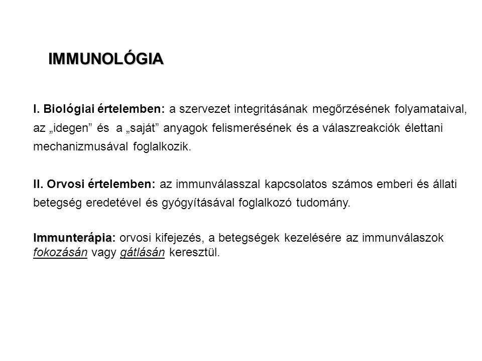 """IMMUNOLÓGIA I. Biológiai értelemben: a szervezet integritásának megőrzésének folyamataival, az """"idegen"""" és a """"saját"""" anyagok felismerésének és a válas"""