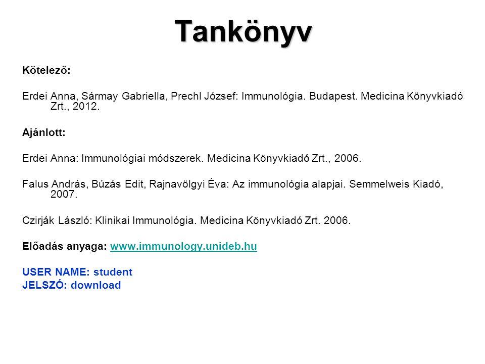 Tankönyv Kötelező: Erdei Anna, Sármay Gabriella, Prechl József: Immunológia. Budapest. Medicina Könyvkiadó Zrt., 2012. Ajánlott: Erdei Anna: Immunológ