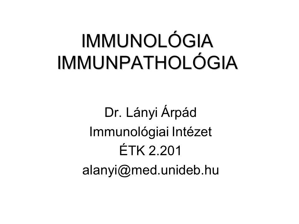 IMMUNOLÓGIA IMMUNPATHOLÓGIA Dr. Lányi Árpád Immunológiai Intézet ÉTK 2.201 alanyi@med.unideb.hu