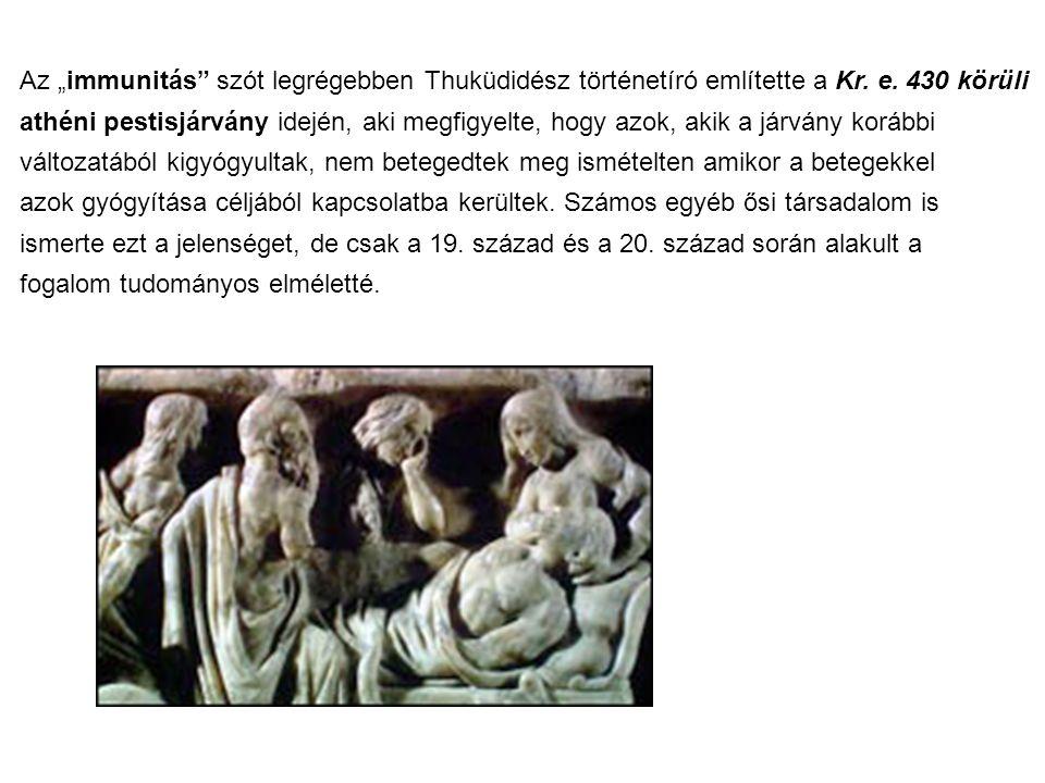"""Az """"immunitás"""" szót legrégebben Thuküdidész történetíró említette a Kr. e. 430 körüli athéni pestisjárvány idején, aki megfigyelte, hogy azok, akik a"""