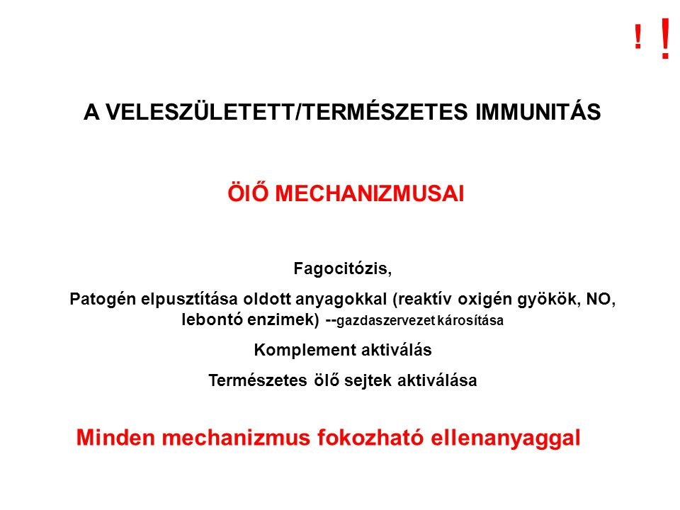 A VELESZÜLETETT/TERMÉSZETES IMMUNITÁS ÖlŐ MECHANIZMUSAI Fagocitózis, Patogén elpusztítása oldott anyagokkal (reaktív oxigén gyökök, NO, lebontó enzime