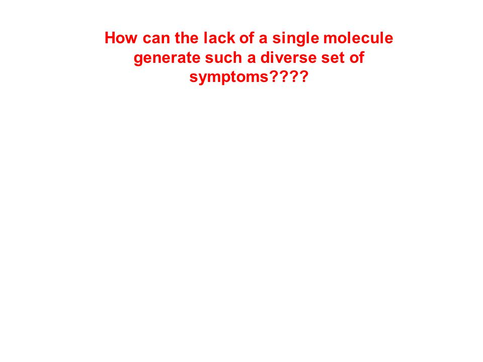 How can the lack of a single molecule generate such a diverse set of symptoms