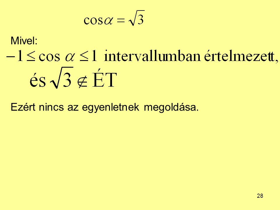 28 Mivel: Ezért nincs az egyenletnek megoldása.
