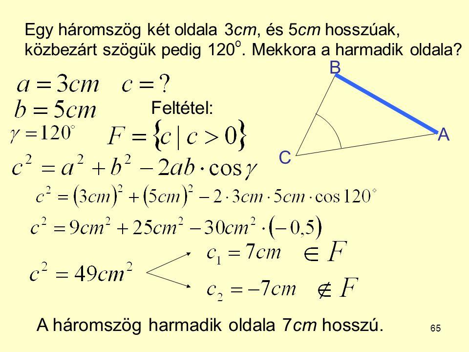 65 Egy háromszög két oldala 3cm, és 5cm hosszúak, közbezárt szögük pedig 120 o. Mekkora a harmadik oldala? Feltétel: A háromszög harmadik oldala 7cm h