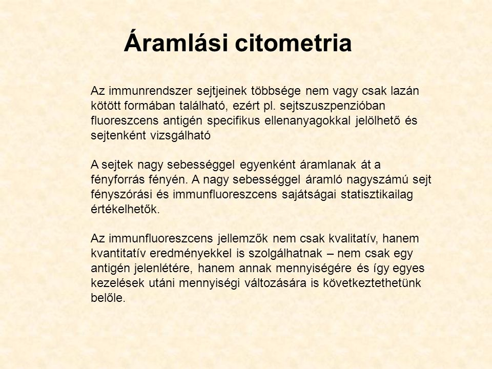Áramlási citometria Az immunrendszer sejtjeinek többsége nem vagy csak lazán kötött formában található, ezért pl. sejtszuszpenzióban fluoreszcens anti