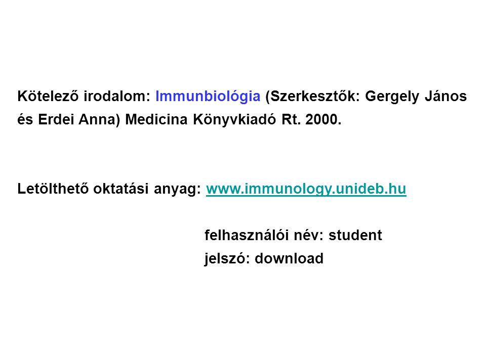 Kötelező irodalom: Immunbiológia (Szerkesztők: Gergely János és Erdei Anna) Medicina Könyvkiadó Rt.