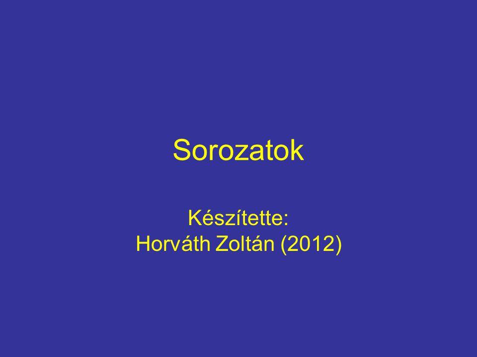 Sorozatok Készítette: Horváth Zoltán (2012)