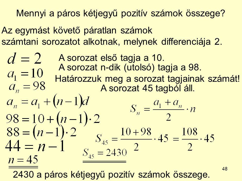 48 Mennyi a páros kétjegyű pozitív számok összege? Az egymást követő páratlan számok számtani sorozatot alkotnak, melynek differenciája 2. A sorozat e