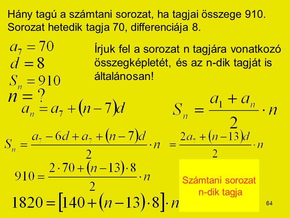 64 Hány tagú a számtani sorozat, ha tagjai összege 910. Sorozat hetedik tagja 70, differenciája 8. Írjuk fel a sorozat n tagjára vonatkozó összegképle