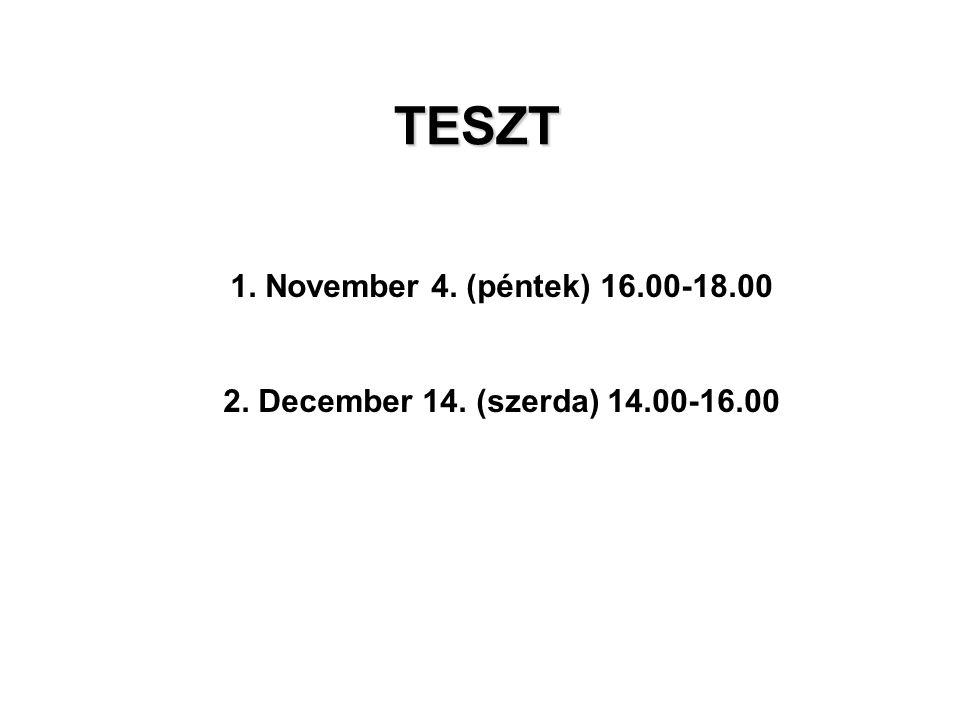 TESZT 1. November 4. (péntek) 16.00-18.00 2. December 14. (szerda) 14.00-16.00