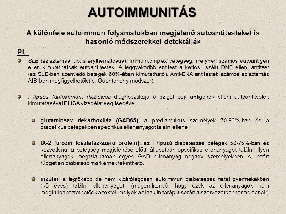 AUTOIMMUNITÁS A különféle autoimmun folyamatokban megjelenő autoantitesteket is hasonló módszerekkel detektálják Pl.: SLE (szisztémás lupus erythemato