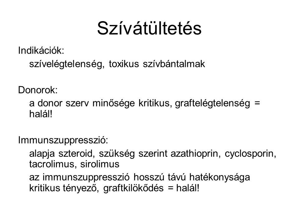 Szívátültetés Indikációk: szívelégtelenség, toxikus szívbántalmak Donorok: a donor szerv minősége kritikus, graftelégtelenség = halál! Immunszuppressz