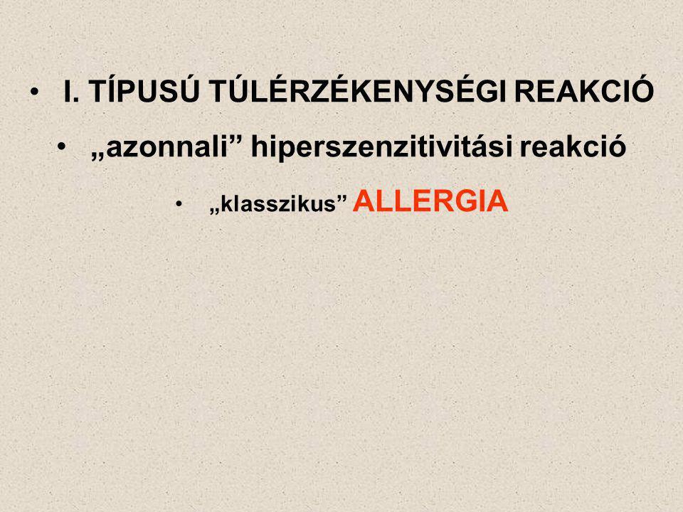 """I. TÍPUSÚ TÚLÉRZÉKENYSÉGI REAKCIÓ """"azonnali hiperszenzitivitási reakció """"klasszikus ALLERGIA"""