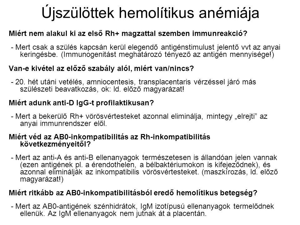 Újszülöttek hemolítikus anémiája Miért nem alakul ki az első Rh+ magzattal szemben immunreakció? - Mert csak a szülés kapcsán kerül elegendő antigénst