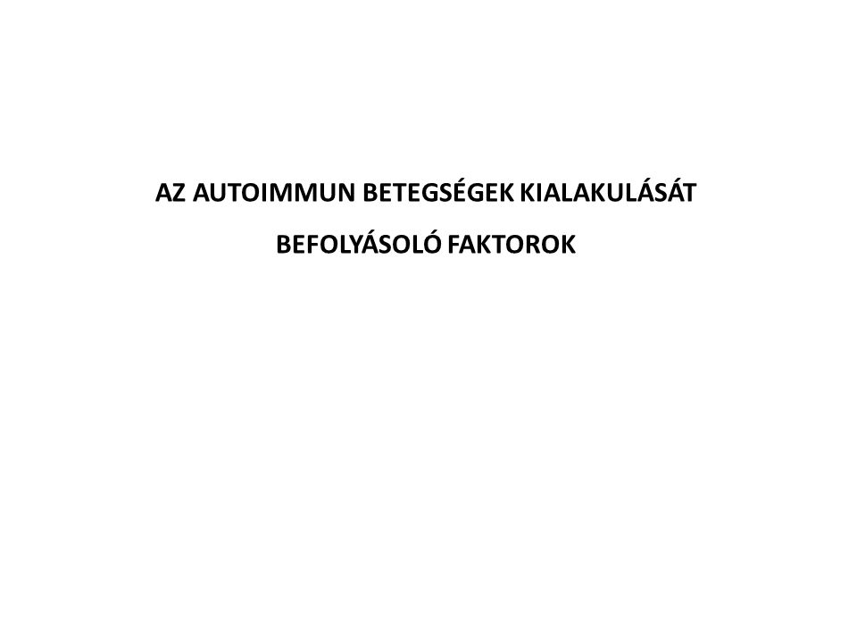 AZ AUTOIMMUN BETEGSÉGEK KIALAKULÁSÁT BEFOLYÁSOLÓ FAKTOROK