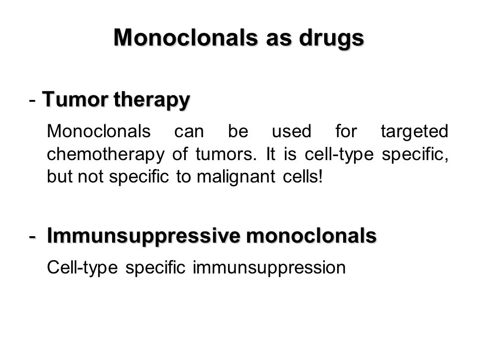 Tumor therapy - Tumor therapy Monoclonals can be used for targeted chemotherapy of tumors. It is cell-type specific, but not specific to malignant cel