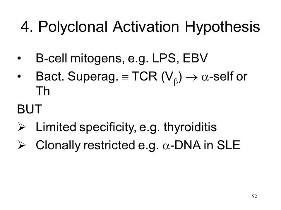 52 4. Polyclonal Activation Hypothesis B-cell mitogens, e.g. LPS, EBV Bact. Superag.  TCR (V  )   -self or Th BUT  Limited specificity, e.g. thyr