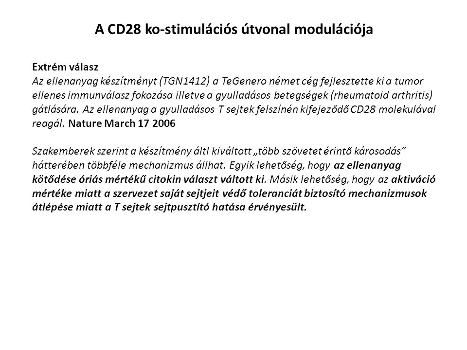 Extrém válasz Az ellenanyag készítményt (TGN1412) a TeGenero német cég fejlesztette ki a tumor ellenes immunválasz fokozása illetve a gyulladásos bete