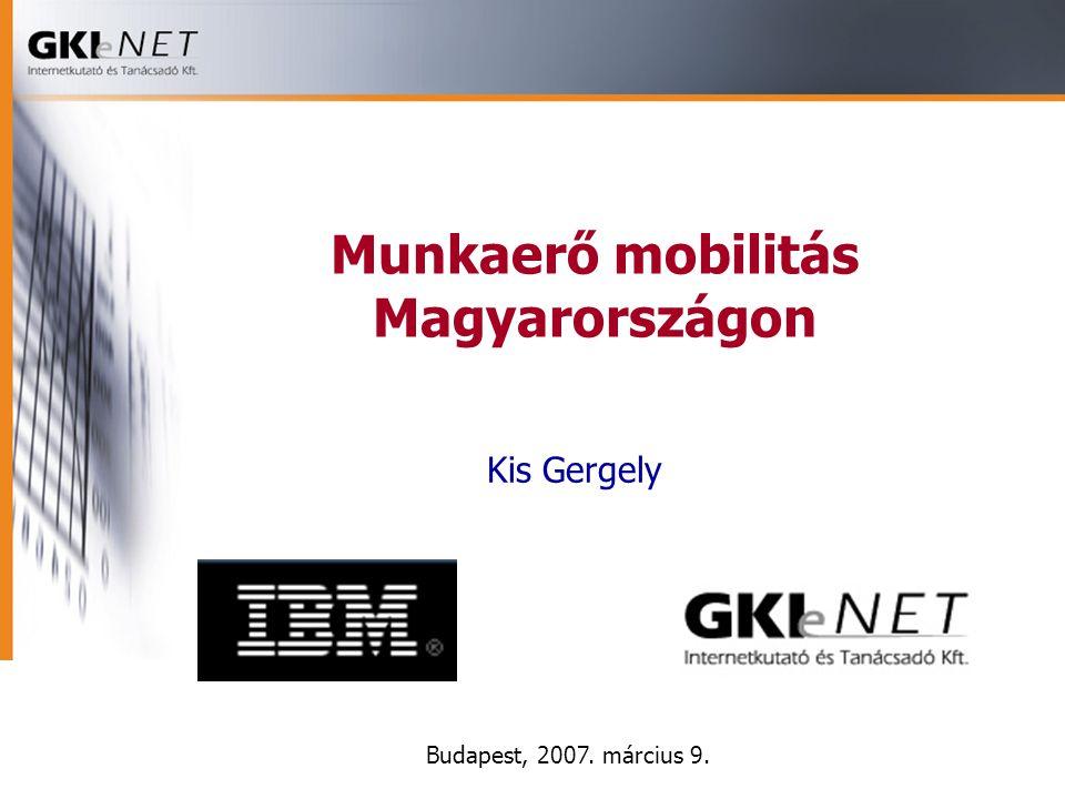 Munkaerő mobilitás Magyarországon Budapest, 2007. március 9. Kis Gergely