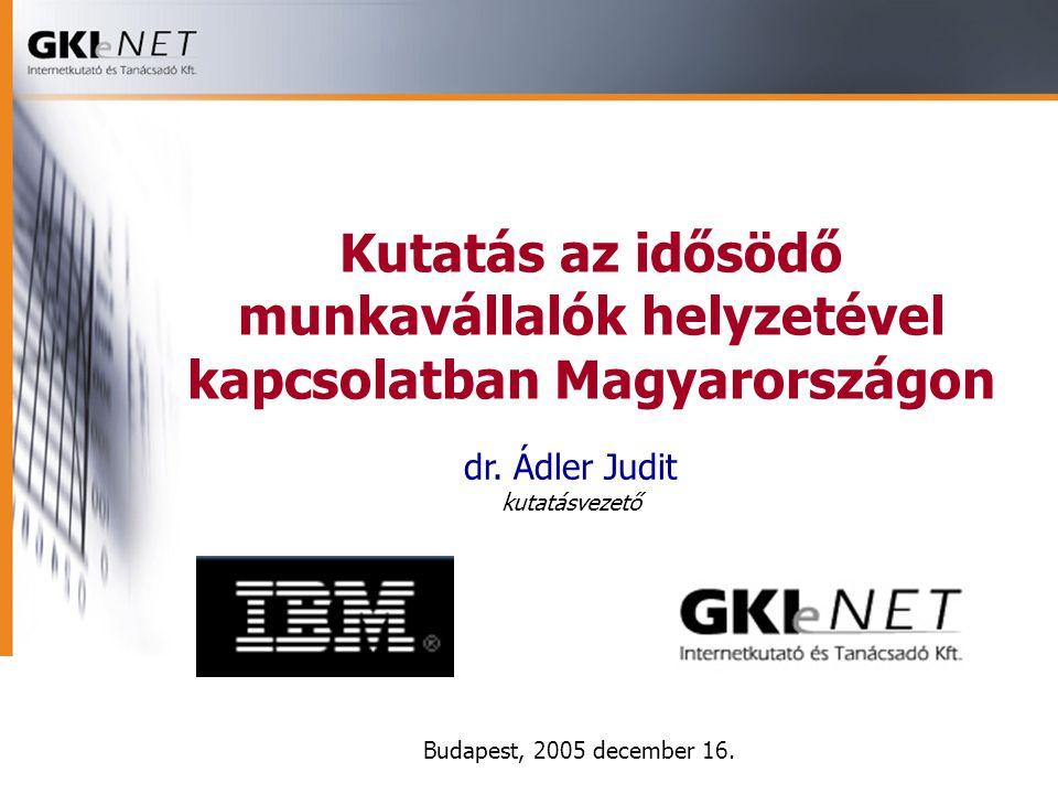 Kutatás az idősödő munkavállalók helyzetével kapcsolatban Magyarországon Budapest, 2005 december 16.