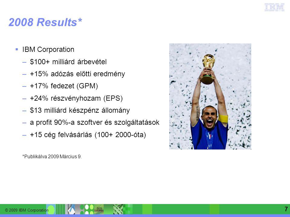 © 2009 IBM Corporation Information Management software | Enterprise Content Management 7 2008 Results*  IBM Corporation –$100+ milliárd árbevétel –+1