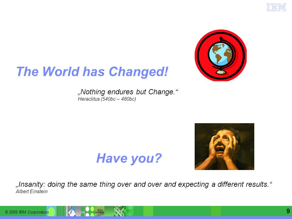 © 2009 IBM Corporation Information Management software | Enterprise Content Management 9 The World has Changed.