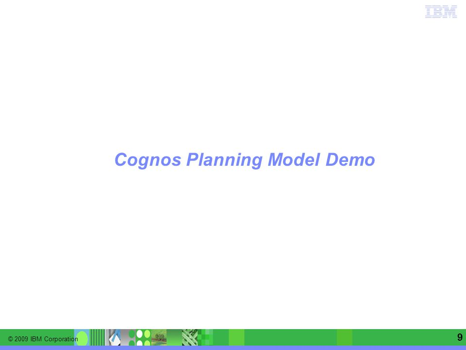 © 2009 IBM Corporation Information Management software | Enterprise Content Management 9 Cognos Planning Model Demo
