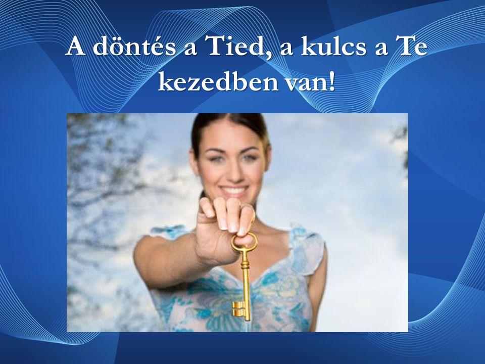 A döntés a Tied, a kulcs a Te kezedben van!