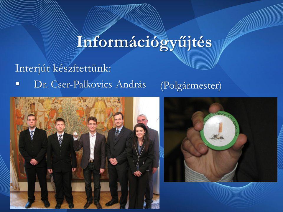 Információgyűjtés Interjút készítettünk:  Dr. Cser-Palkovics András (Polgármester)