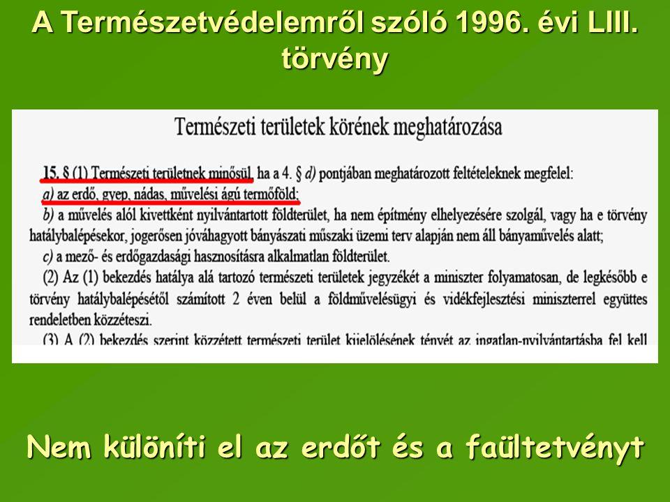 A Természetvédelemről szóló 1996. évi LIII. törvény Nem különíti el az erdőt és a faültetvényt