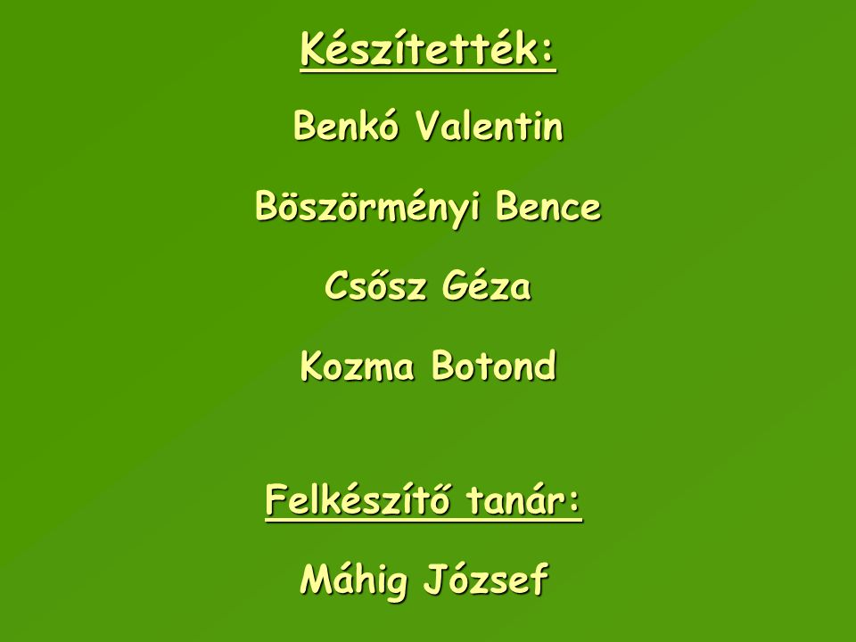 Készítették: Benkó Valentin Böszörményi Bence Csősz Géza Kozma Botond Felkészítő tanár: Máhig József