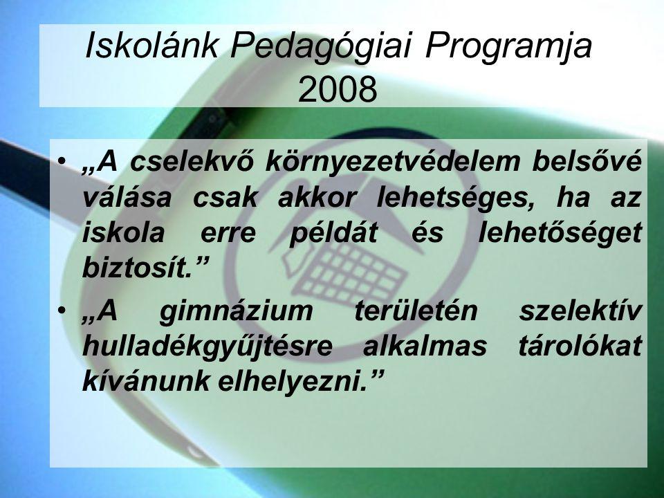 """Iskolánk Pedagógiai Programja 2008 """"A cselekvő környezetvédelem belsővé válása csak akkor lehetséges, ha az iskola erre példát és lehetőséget biztosít"""
