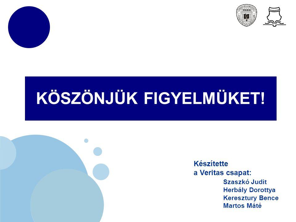 www.company.com KÖSZÖNJÜK FIGYELMÜKET! Készítette a Veritas csapat: Szaszkó Judit Herbály Dorottya Keresztury Bence Martos Máté