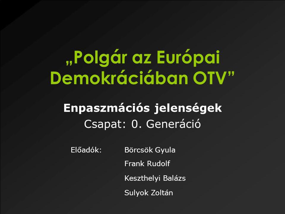 """""""Polgár az Európai Demokráciában OTV Enpaszmációs jelenségek Csapat: 0."""
